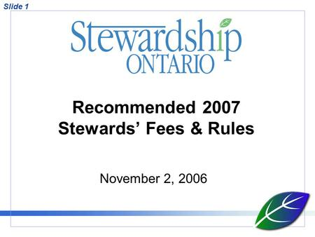 Slide 1 Recommended 2007 Stewards' Fees & Rules November 2, 2006.