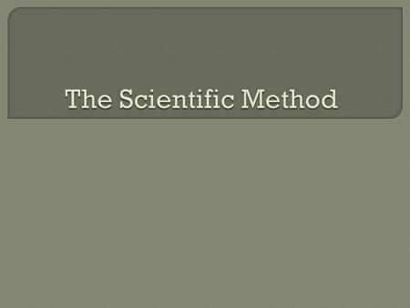 What is the scientific method? A series of steps that scientists use to help solve a problem.