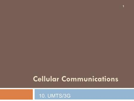 Cellular Communications 1 10. UMTS/3G. Evolution : From 2G to 3G 2  Fully specified and world-widely valid, Major interfaces should be standardized and.