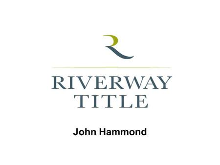 John Hammond. Title Insurance Overview What is Title? What is Title Insurance? Title Insurance Underwriters Types Of Title Companies in Texas Types of.