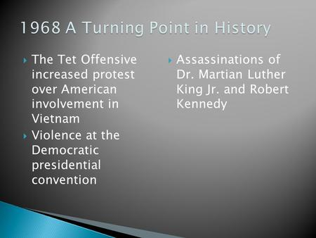  The Tet Offensive increased protest over American involvement in Vietnam  Violence at the Democratic presidential convention  Assassinations of Dr.