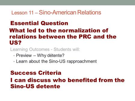 Lesson 11 – Sino-American Relations Essential Question What led to the normalization of relations between the PRC and the US? Learning Outcomes - Students.