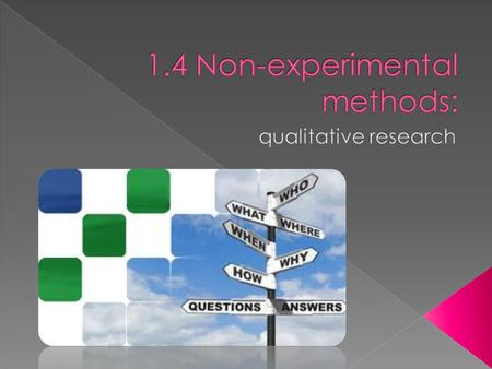  Quantitative research (experimental method)  Qualitative research (non-experimental method)  What's the difference?  When to use which?