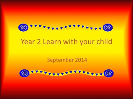 Year 2 Learn with your child September 2014. Welcome Mr Greg Small Mrs Suzanne Roberts Mrs Nicola Mill Mrs Denise Smith.