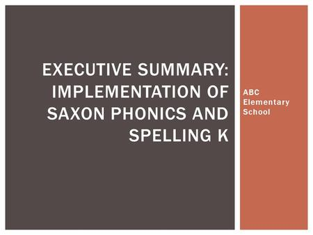 ABC Elementary School EXECUTIVE SUMMARY: IMPLEMENTATION OF SAXON PHONICS AND SPELLING K.