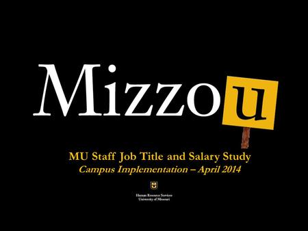 Classification and compensation Analysis Pilot Project MU Staff Job Title and Salary Study Campus Implementation – April 2014.
