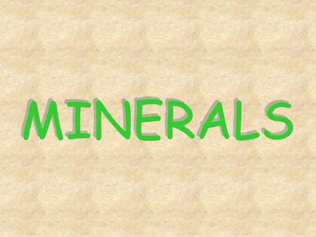 MINERALS. What is a mineral? How do we differentiate a mineral from a piece of wood or a human? What is a rock?