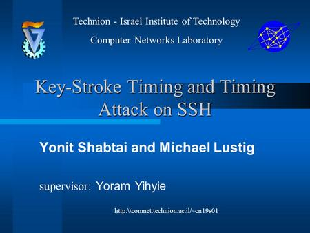 Key-Stroke Timing and Timing Attack on SSH Yonit Shabtai and Michael Lustig supervisor: Yoram Yihyie Technion - Israel Institute of Technology Computer.
