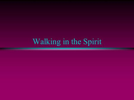 Walking in the Spirit. Biblical Answer: Galatians 5:25 l Means: n Indwelt by the Holy Spirit. n Receiving the Holy Spirit. l How (5:26-6:5): n Reject.