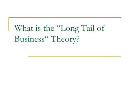 "What is the ""Long Tail of Business"" Theory?. Anderson's Theory The ""Head"" of the Demand Curve:  Pre-Internet, old economy firms turned out a small number."