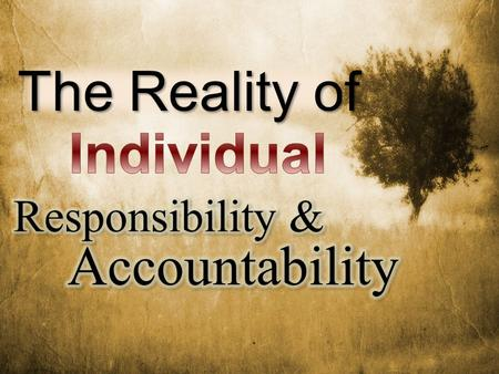 The Reality of. Personal Responsibility Cannot Be Shifted –  Standing fast in the liberty by which Christ has made us free – 5:1-6 (cf 1:6- 9; 3:26,27)