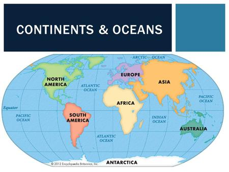 Continents & Oceans.