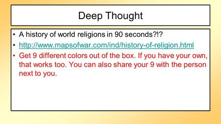 Deep Thought A history of world religions in 90 seconds?!?  Get 9 different colors out of the box.