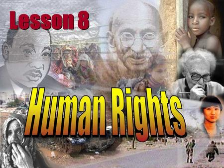 Lesson 8. learn about human rights learn new vocabulary participate in a discussion on the topic of human rights In this Lesson you will: