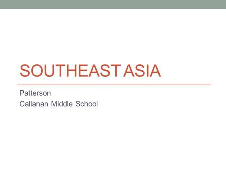 SOUTHEAST ASIA Patterson Callanan Middle School. Vocabulary Over the next three weeks we will be learning about Southeast Asia. This region is affected.