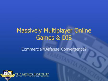 Massively Multiplayer Online Games & DIS Commercial/Defense Convergence?