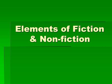 Elements of Fiction & Non-fiction