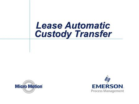 Lease Automatic Custody Transfer. LACT Units Requirements of a LACT unit –Control operation of the system –Accurately measure the quantity transferred.
