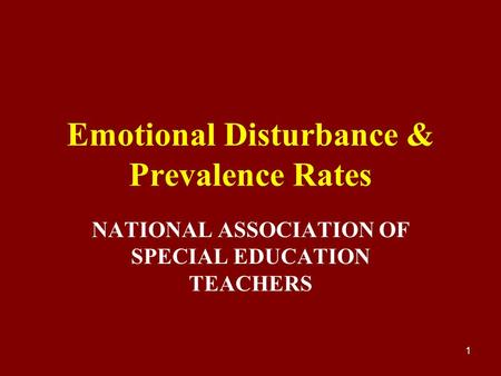 1 Emotional Disturbance & Prevalence Rates NATIONAL ASSOCIATION OF SPECIAL EDUCATION TEACHERS.