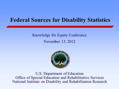 Knowledge for Equity Conference November 13, 2012 U.S. Department of Education Office of Special Education and Rehabilitative Services National Institute.