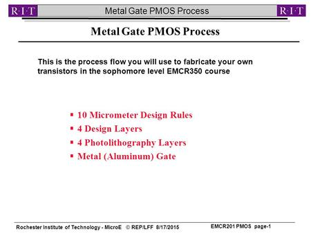 Rochester Institute of Technology - MicroE © REP/LFF 8/17/2015 Metal Gate PMOS Process EMCR201 PMOS page-1  10 Micrometer Design Rules  4 Design Layers.