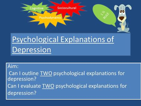 Psychological Explanations of Depression Aim: Can I outline TWO psychological explanations for depression? Can I evaluate TWO psychological explanations.