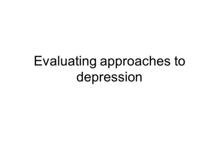 Evaluating approaches to depression. If you were to give a balanced argument about the ability of a psychological approach to explain depression what.