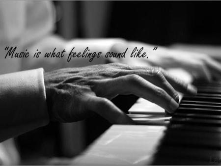"""Music is what feelings sound like."". Basics of a Piano  88 Black and White Keys Low A- lowest pitch High C- highest pitch."