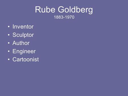 Rube Goldberg 1883-1970 Inventor Sculptor Author Engineer Cartoonist.