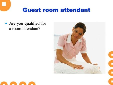 Guest room attendant  Are you qualified for a room attendant?