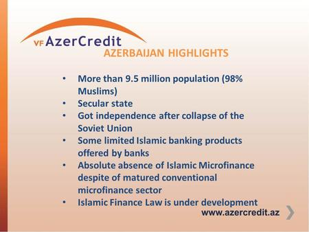 AZERBAIJAN HIGHLIGHTS More than 9.5 million population (98% Muslims) Secular state Got independence after collapse of the Soviet Union Some limited Islamic.