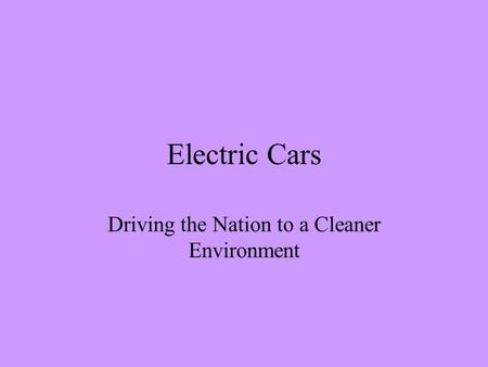 Electric Cars Driving the Nation to a Cleaner Environment.