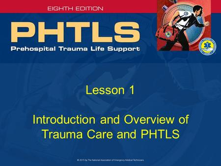 Lesson 1 Introduction and Overview of Trauma Care and PHTLS