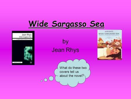 Wide Sargasso Sea by Jean Rhys What do these two covers tell us about the novel?