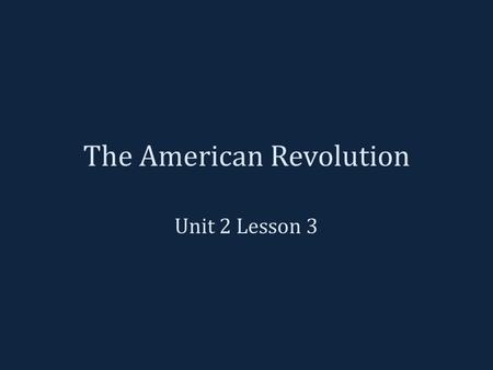 The American Revolution Unit 2 Lesson 3. Tensions Grow The colonists grew more and more upset with the British government. – Wanted to settle where they.