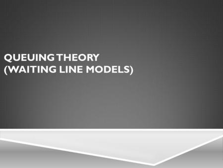 Queuing Theory (Waiting Line Models)