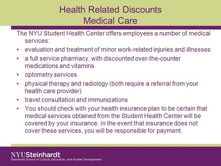 Health Related Discounts Medical Care The NYU Student Health Center offers employees a number of medical services: evaluation and treatment of minor work-related.