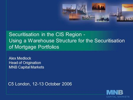 Securitisation in the CIS Region - Using a Warehouse Structure for the Securitisation of Mortgage Portfolios Alex Medlock Head of Origination MNB Capital.
