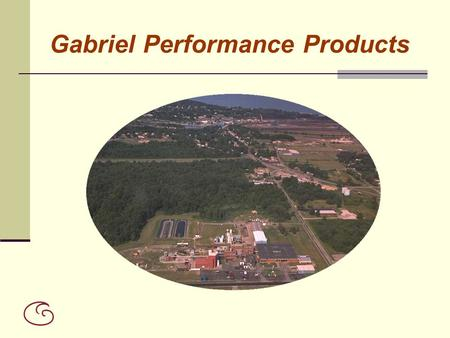 Gabriel Performance Products. Who We Are 40 Acre Manufacturing Facility located in Ashtabula, Ohio Formerly Occidental Chemical Corporation – Designed.