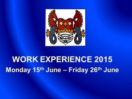 WORK EXPERIENCE 2015 Monday 15 th June – Friday 26 th June.