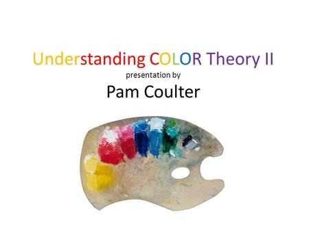 Understanding Color Theory understanding color theory presentationpam coulter. - ppt download