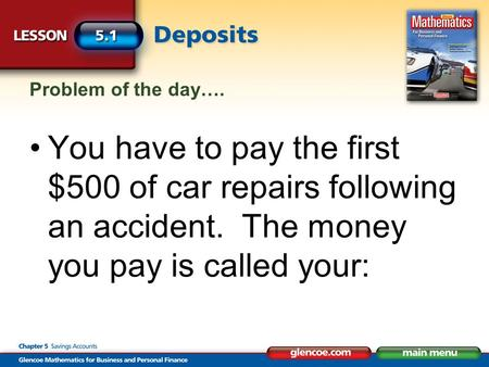 Problem of the day…. You have to pay the first $500 of car repairs following an accident. The money you pay is called your: