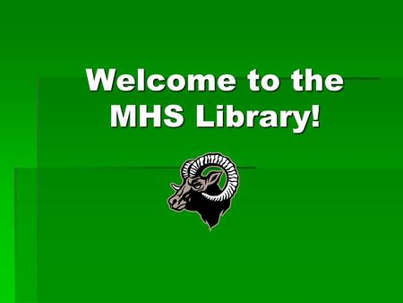 Welcome to the MHS Library!. Library Staff  Dr. Macon, Lead Librarian  Mrs. Dickerson, Librarian  Ms. Carrasco, Aide  Ms. Maldonado, Aide.