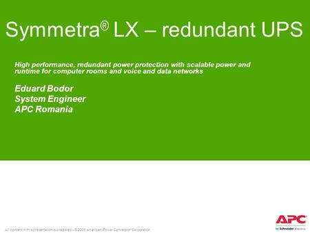 All content in this presentation is protected – © 2008 American Power Conversion Corporation Symmetra ® LX – redundant UPS High performance, redundant.