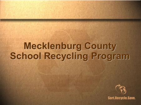 "Mecklenburg County School Recycling Program. Why Did the County Become Involved? 1997 Solid Waste Management Plan ""…organizations with commercial waste-"