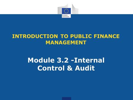 INTRODUCTION TO PUBLIC FINANCE MANAGEMENT Module 3.2 -Internal Control & Audit.