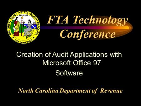 FTA Technology Conference North Carolina Department of Revenue Creation of Audit Applications with Microsoft Office 97 Software.