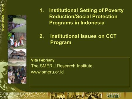 1.Institutional Setting of Poverty Reduction/Social Protection Programs in Indonesia Vita Febriany The SMERU Research Institute www.smeru.or.id 2.Institutional.