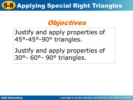 Objectives Justify and apply properties of 45°-45°-90° triangles.
