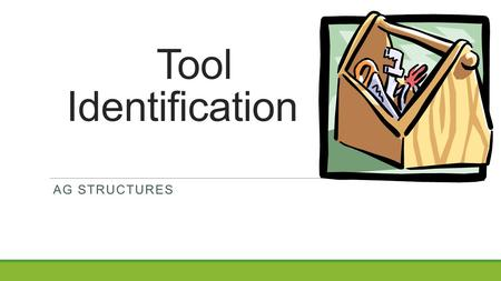 Tool Identification AG STRUCTURES. Terms  Tools-any instrument used in doing work  Hand tool- any tool operated by hand to do work  Power tool- operated.